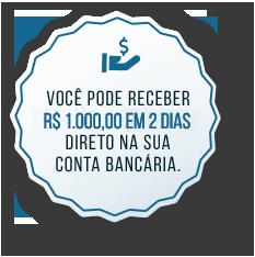 Selo: Você pode receber R$ 1.000 em 2 dias, direto na sua conta bancária.